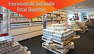 Environmentally Sustainable Retail Shopfitting Is What Your Store Needs To Succeed