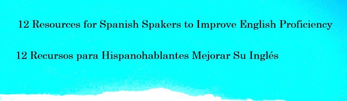 Headline for 12 Resources to Improve Your English - 12 Recursos para Hispanohablantes Mejorar Su Inglés