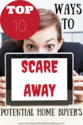 Top 10 Ways To Scare Away A Potential Home Buyer