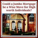 Could a Jumbo Mortgage be a Wise Move for High Worth Individuals?