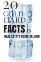 20 Cold Hard Facts in Real Estate Home Selling