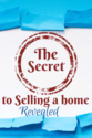 The Secret to Selling a Home Revealed