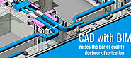 CAD with BIM Raises the Bar of Quality Ductwork Fabrication