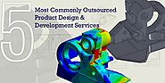 5 Most Commonly Outsourced Product Design & Development Services to Stay Competitive