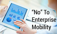 """No"" to enterprise mobility; two conflicting forces..."