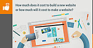 How much does it cost to build a new website or how much will it cost to make a website?