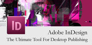 Adobe InDesign - The Ultimate Tool for Desktop Publishing