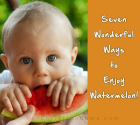 7 Wonderful Ways to Enjoy Watermelon