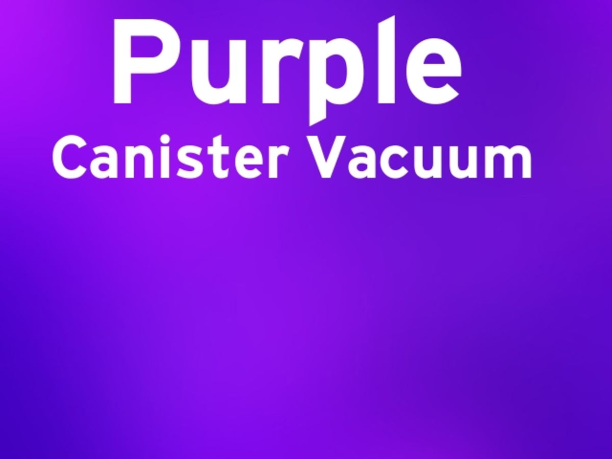 Headline for Best Purple Canister Vacuum Cleaner - Reviews