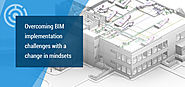 Overcoming BIM Implementation Challenges with a Change in Mindsets