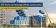 Insightful Execution and Planning for EPC firms with Offsite Construction