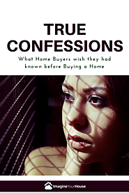 Website at http://imagineyourhouse.com/buyer/true-confessions-home-buyers-wish-known-before-buying-home/