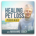 Healing Pet Loss Podcast with Marianne Soucy