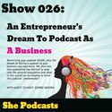 026 An Entrepreneur's Dream to Podcast as a Business