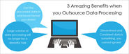 3 Amazing Benefits When You Outsource Data Processing…!!!