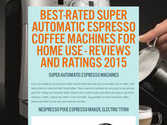 Best-Rated Super Automatic Espresso Coffee Machines For Home Use - Reviews And Ratings 2015