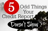 5 Odd Things Your Credit Report Doesn't Show