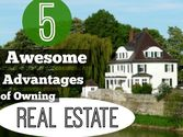 5 Awesome Advantages of Owning Real Estate