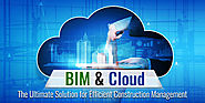 BIM and Cloud: The Ultimate Solution for Efficient Construction Management