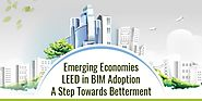 Emerging Economies LEED in BIM Adoption; A Step Towards Betterment