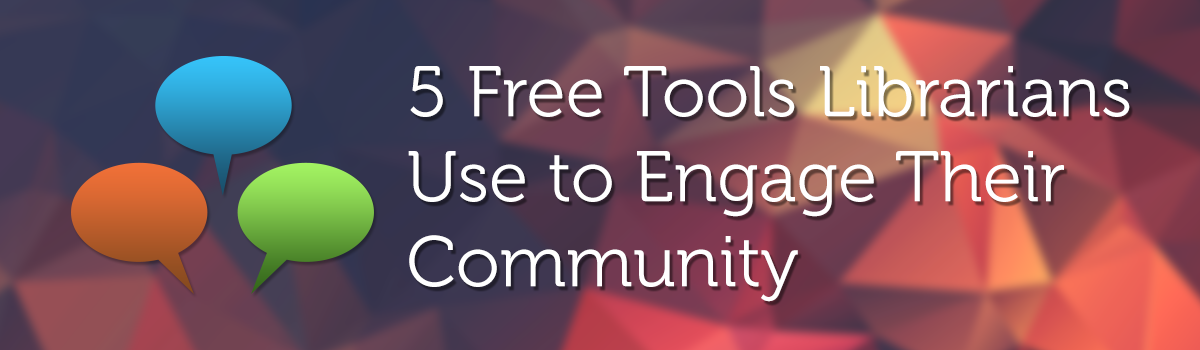 Headline for Five Free Tools Librarians Use to Engage Their Community