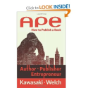 APE: Author, Publisher, Entrepreneur-How to Publish a Book: Guy Kawasaki, Shawn Welch: 9780988523104: Amazon.com: Books