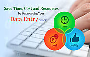 How to Save Time, Cost and Resources by Outsourcing Your Data Entry Work?