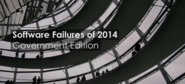Software Failures of 2014: Government Edition