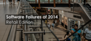 Software Failures of 2014: Retail Edition