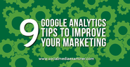 9 Google Analytics Tips to Improve Your Marketing