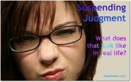 What Does Suspending Judgment Look Like in Real Life?