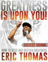 Greatness Is Upon You: 24 Life Changing Principles by Eric Thomas