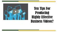 Ten tips for producing highly effective business videos