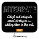 Adopt and integrate social strategies vs. adding them in the end.