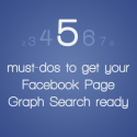 5 Must-Dos to Get Your Facebook Page Graph Search Ready