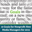 10 Goals for Nonprofit New Media Managers for 2015