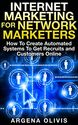 Internet Marketing For Network Marketers: How To Create Automated Systems To Get Recruits and Customers Online (netwo...