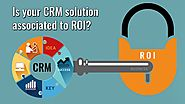 Is your CRM solution associated to ROI?