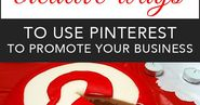 7 Creative Ways To Use Pinterest To Cross-Promote Your Business