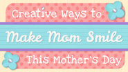 Live Playfully | Creative Ways to Make Mom Smile This Mother's Day