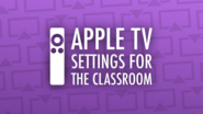 Apple TV Settings for the Classroom