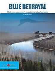 Report - Blue Betrayal: The Harper government's assault on Canada's freshwater | The Council of Canadians