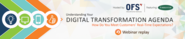 Check Out the Replay of OFS's Recent Webinar on Digital Transformation!