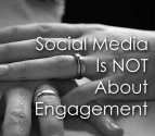 5- Social Media Not About Engagement