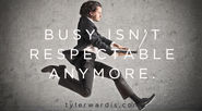 Busy isn't respectable anymore.