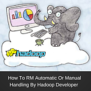 How to RM Automatic Or Manual Handling By Hadoop Developer