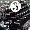 Podcasts and Downloads - Radio 3 Essay