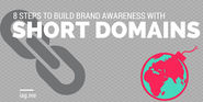 8 Steps to Build Brand Awareness with Short Domains
