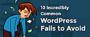 10 Incredibly Common WordPress Fails to Avoid