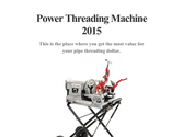 Power Threading Machine 2015